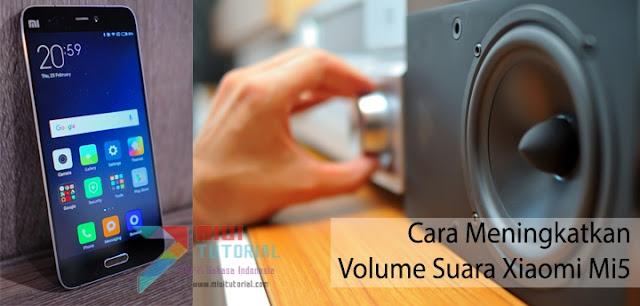 Tingkat Volume Suara Xiaomi Mi5 Kamu Dirasa Masih Kecil Padahal Sudah Maksimal? Coba Tutorial Cara Meningkatkannya Berikut Ini!