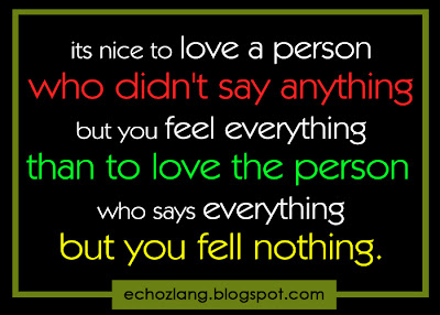 Its nice to love a person who didn't say anything but you feel everything