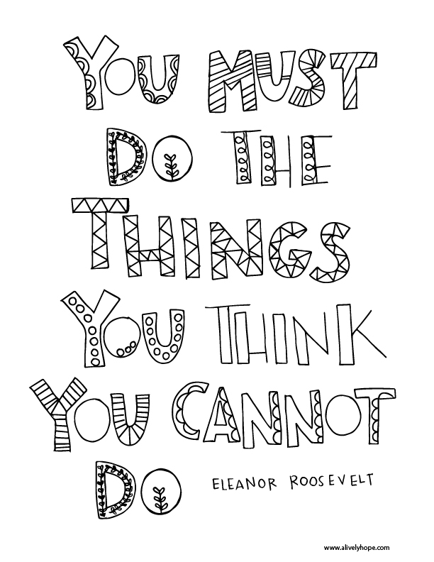 A Lively Hope You Must Do The Things You Think You Cannot Do Eleanor Roosevelt Coloring Pages
