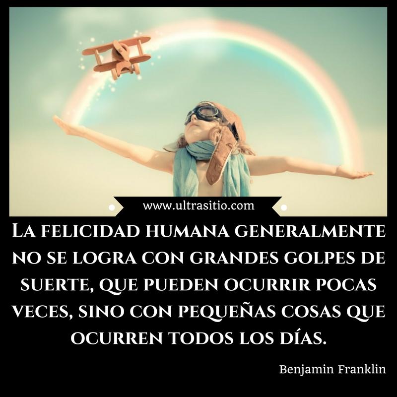 Frase De Benjamin Franklin La Felicidad Humana Generalmente