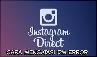 Instagram merupakan situs sosial media yang sangat terkenal terlebih lagi dikalangan para  Cara Mengatasi DM Instagram Error Tidak Terkirim