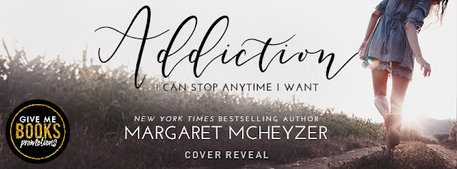 ADDICTION by Margaret McHeyzer @MargaretMAuthor @GiveMeBooksBlog #CoverReveal #Giveaway #TheUnratedBookshelf