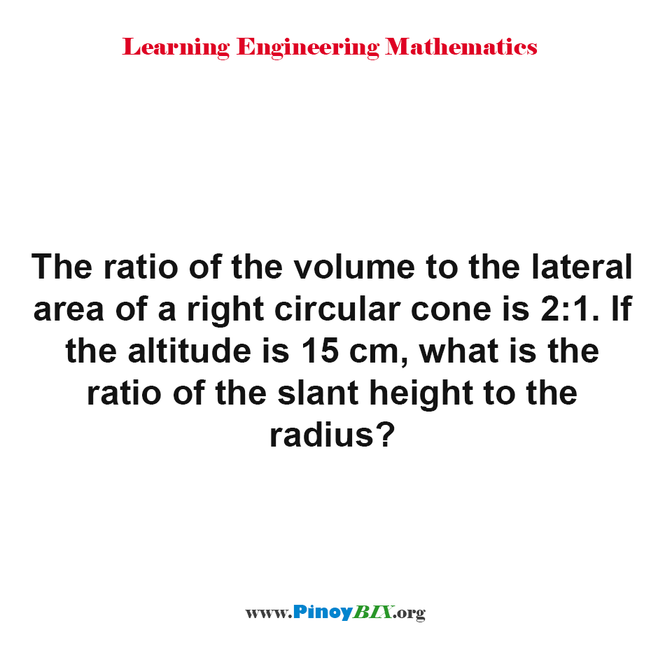 What is the ratio of the slant height of a right circular cone to the radius?