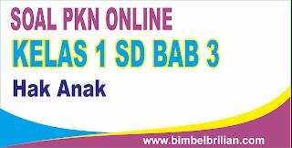 Soal PKN Online Kelas 1 SD Bab 3 Hak Anak - Langsung Ada Nilainya