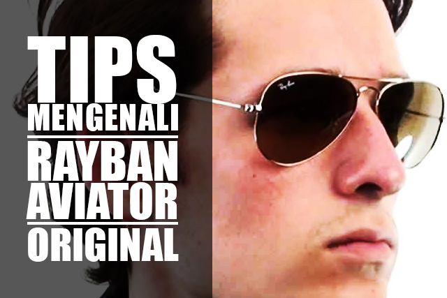 Tips Mengenali Rayban Aviator Original