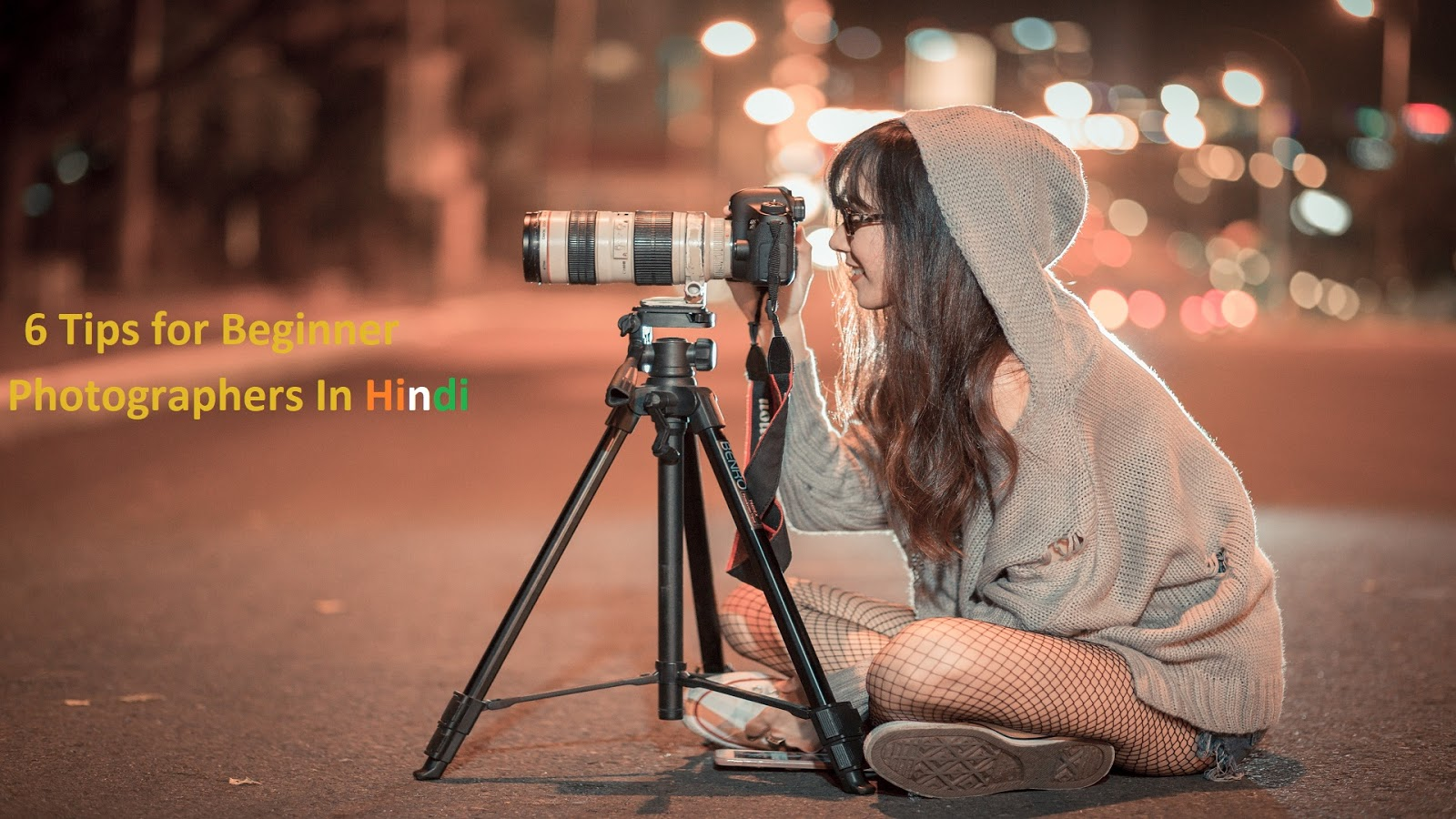 6 Tips For Beginner Photographers In Hindi