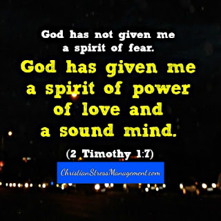 God has not given me a spirit of fear. God has given me a spirit of power, of love and a sound mind. (2 Timothy 1:7)