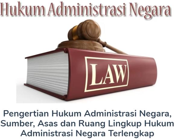Membahas Materi Pengertian Hukum Administrasi Negara Beserta Sumber, Asas dan Ruang Lingkup Hukum Administrasi Negara Terlengkap