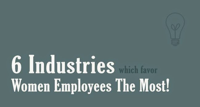 6 Industries Which Favor Women Employees The Most