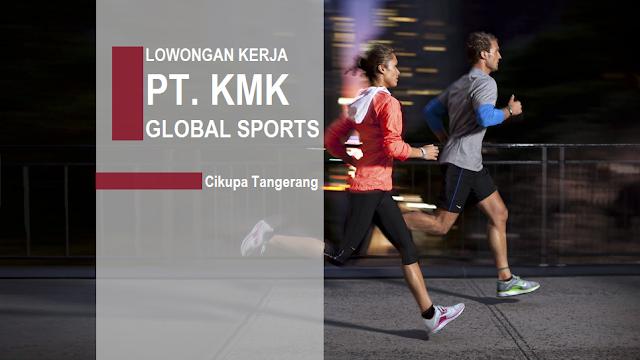 Lowongan Kerja PT. KMK Global Sports K1 Cikupa Tangerang