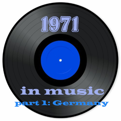 [The 60's-70's Vault] 1971 In Music - Part 1: Germany
