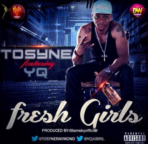 [Music]: Tosyne ft. YQ – Fresh Girls