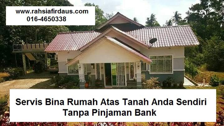 Servis Bina Rumah Atas Tanah Sendiri Tanpa Pinjaman Bank