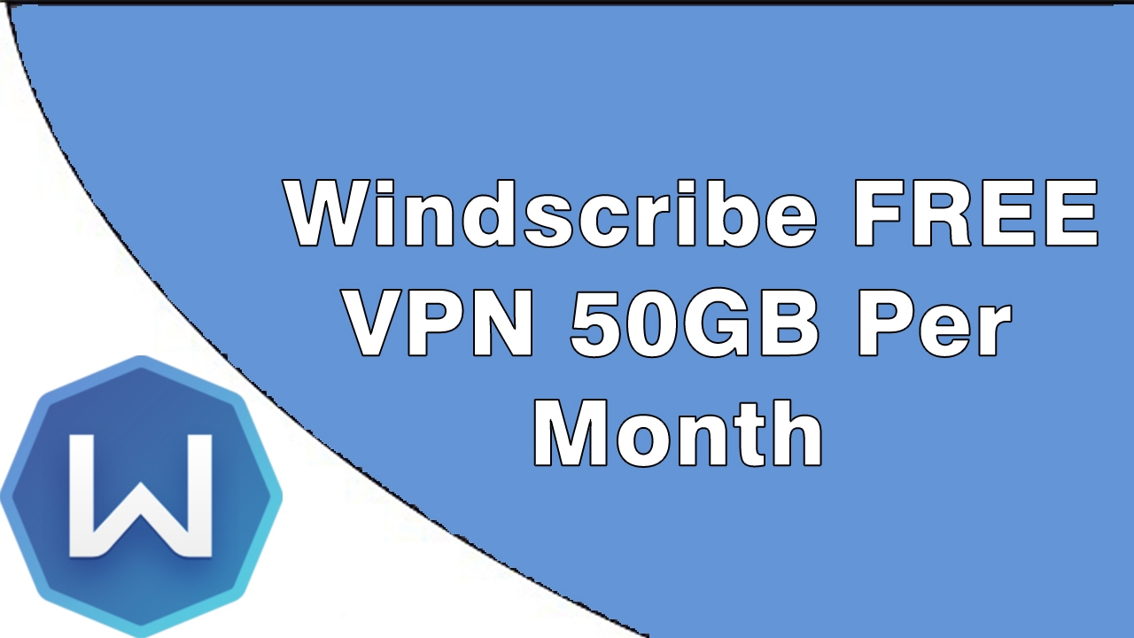 WindScribe Voucher 2018 |WindScribe VPN 50GB 2018 LifeTime
