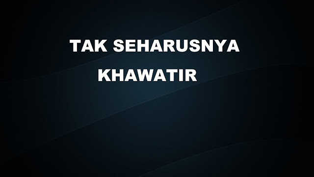Kata Kata Khawatir & Cemas