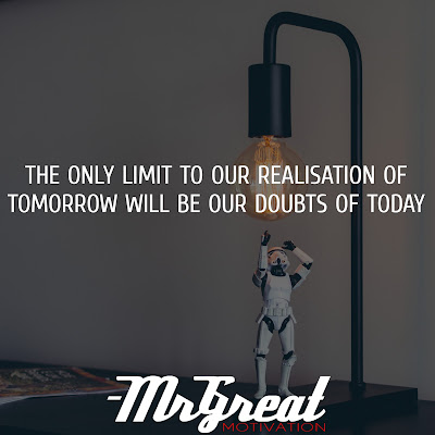 The only limit to our realisation of tomorrow will be our doubts of today - Franklin D. Roosevelt