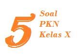 Soal PKN Kelas X Soal PKN Kelas 10
