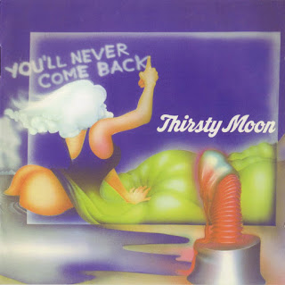 Thirsty Moon - 1973 -  You'll Never Come Back