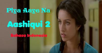 Piya Aaye Na - Aashiqui 2 - Lirik Bahasa Indonesia