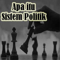 Pengertian Sistem Politik dan Ciri-cirinya