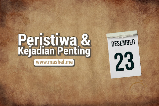 Peristiwa dan Kejadian Penting Tanggal 23 Desember