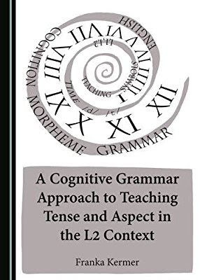 A Cognitive Grammar Approach to Teaching Tense and Aspect in the L2 Context Author : Franka Kermer