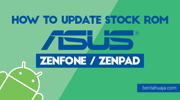 How to Update Stock ROM / Firmware Asus Zenfone / Zenpad Devices