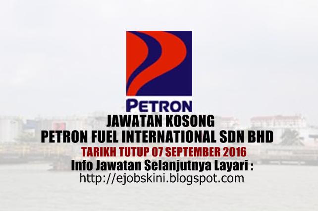 jawatan kosong Petron Fuel International Sdn Bhd september 2016