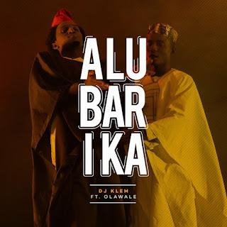 DJ Klem Feat. Olawale – Alubarika