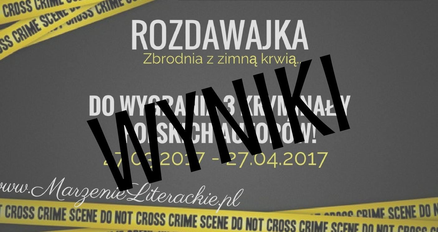 Wyniki rozdawajki 'Zbrodnia z zimną krwią': do wygrania 3 kryminały polskich autorów!