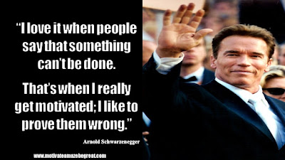 "Featured in the article Arnold Schwarzenegger Inspirational Quotes From Motivational Autobiography that include the best motivational quotes from Arnold: ""I love it when people say that something can't be done. That's when I really get motivated; I like to prove them wrong."""