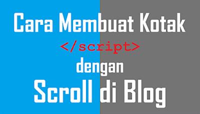 Cara Membuat Kotak Scroll Keren Pelengkap Postingan Blog