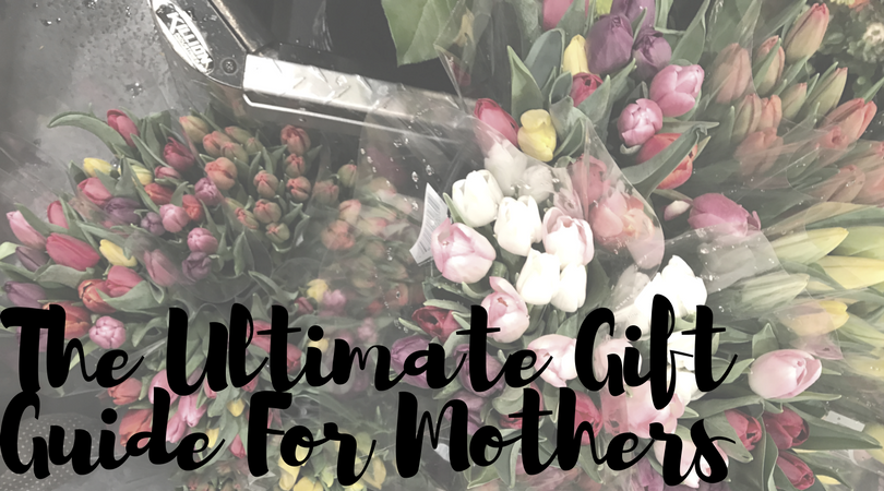 The Ultimate Gift Guide For Mothers