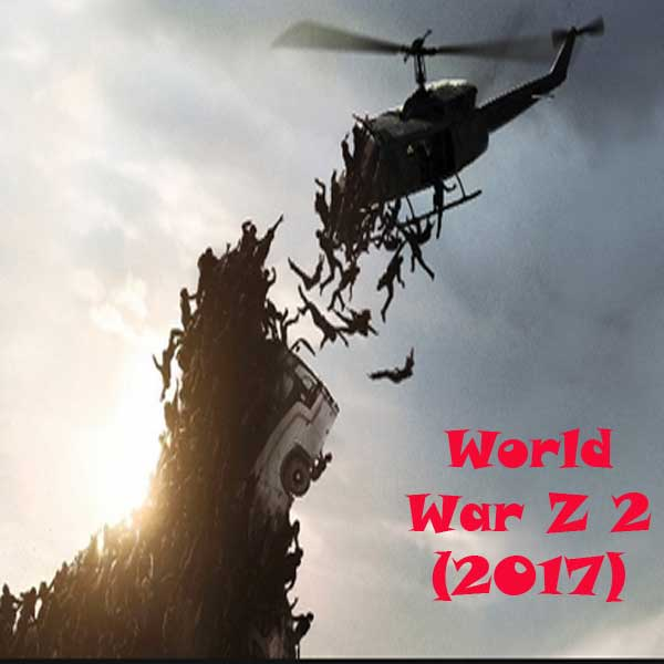 World War Z 2, World War Z 2 Movie, Film World War Z 2, World War Z 2 Synopsis, World War Z 2 Review, World War Z 2 Trailer, Download Poster Film World War Z 2 2016