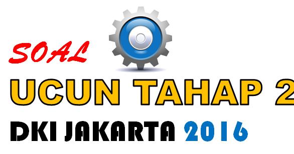 Download Soal Ucun Dki Jakarta 2016 Tahap 2 Lengkap Dengan