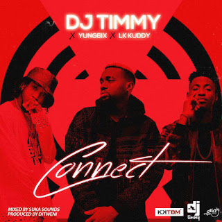 DJ JIMMY - CONNECT FT. YUNG6IX X LK KUDDY