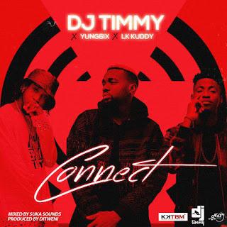 DJ JIMMY - CONNECT FT. YUNG6IX X LK KUDDY