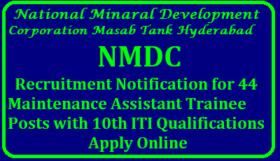 National Minaral Development Corporation NMDC Ltd Maintenance Asst Trainee Vacancy 2018 – 44 Posts NMDC Ltd Maintenance Asst Trainee Vacancy 2018 NMDC Limited, A Govt of India Enterprise has issued notification for the recruitment of 44 Posts of Maintenance Assistant (Trainee) (Mech) RS 2 Grade. The Eligible candidate can Apply Online NMDC Ltd Maintenance Asst Trainee Vacancy 2018 – 44 Posts through officail website within the given date. The other details regarding No of posts, Selection Process, Application Fee, Age Limit, Qualification, how to apply and others are mentioned below: NMDC Ltd Maintenance Asst Trainee Vacancy 2018 – 44 Posts/2018/01/national-mineral-development-corporation-nmdc-ltd-recruitment-notification-for-mat-maintanance-assistant-trainee-posts-apply-online.html