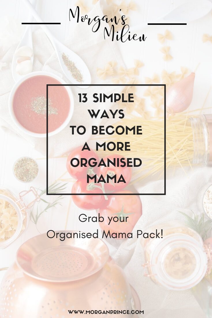 13 Simple Ways You Can Be A More Organised Mama | Grab your downloadable Organised Mama Pack to stay organised.
