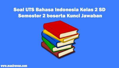 45 Soal UTS Bahasa Indonesia Kelas 2 SD Semester 2 beserta Kunci Jawaban 2019