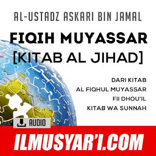 Fiqih Muyassar Kitab al Jihad - Ustadz Askari bin Jamal