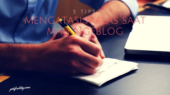 5 Tips Mengatasi Malas Saat Mau Ngeblog