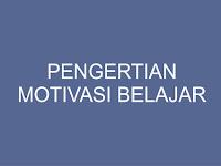 Pengertian Motivasi Belajar