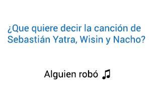 Significado de la canción Sebastián Yatra Wisin Nacho Alguien Robó.