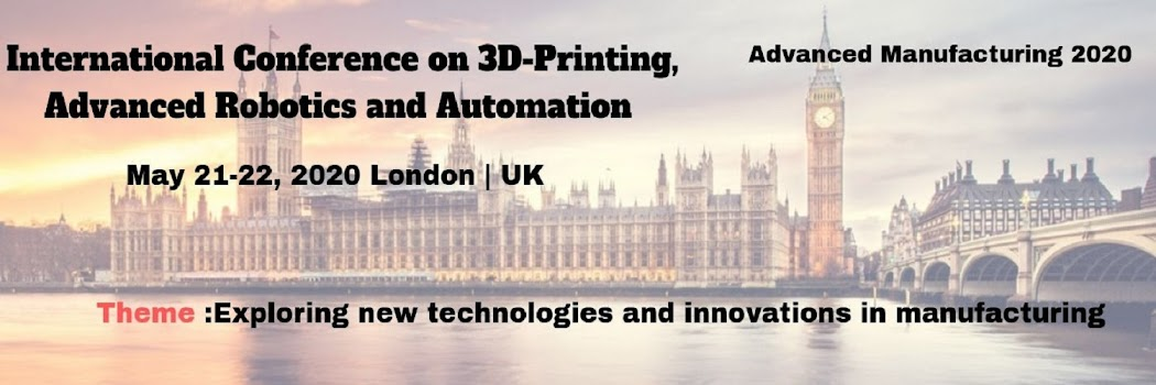 International Conference on  3D Printing, Advanced Robotics and Automation May 21-22, 2020 London, U
