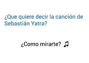 Significado de la canción Como mirarte Sebastián Yatra.