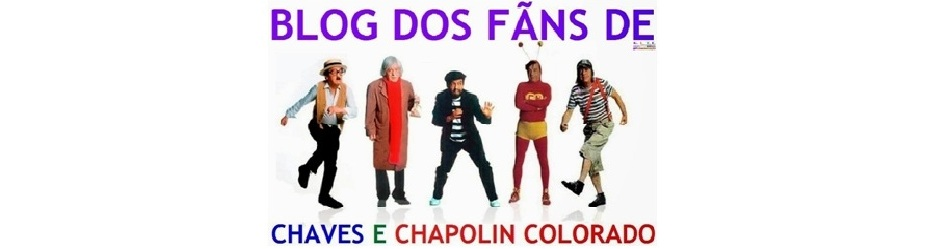 BLOG DOS FÃNS DE CHAVES E CHAPOLIN COLORADO