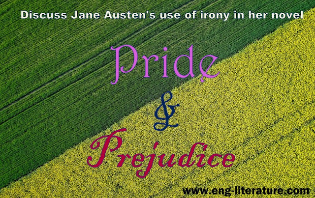 "Discuss Jane Austen's use of irony in her novel, ""Pride and Prejudice""."