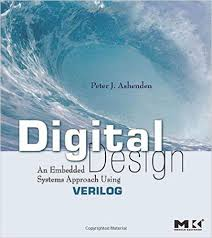 Digital Design An Embedded Systems Approach using Verilog by peter j ashenden pdf download free