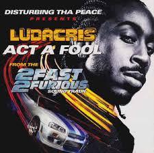 """Act A Fool"" Ludacris"
